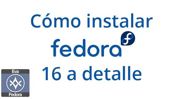Cómo instalar Fedora 16 a detalle